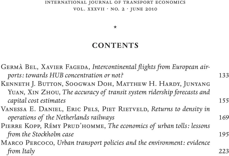 Button, Soogwan Doh, Matthew H. Hardy, Junyang Yuan, Xin Zhou, The accuracy of transit system ridership forecasts and capital cost estimates 155 Vanessa E.