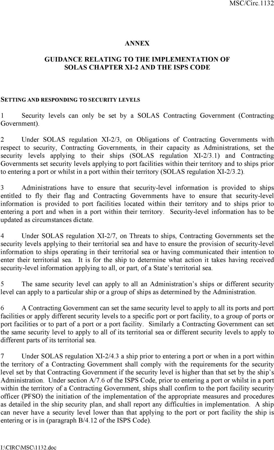 2 Under SOLAS regulation XI-2/3, on Obligations of Contracting Governments with respect to security, Contracting Governments, in their capacity as Administrations, set the security levels applying to