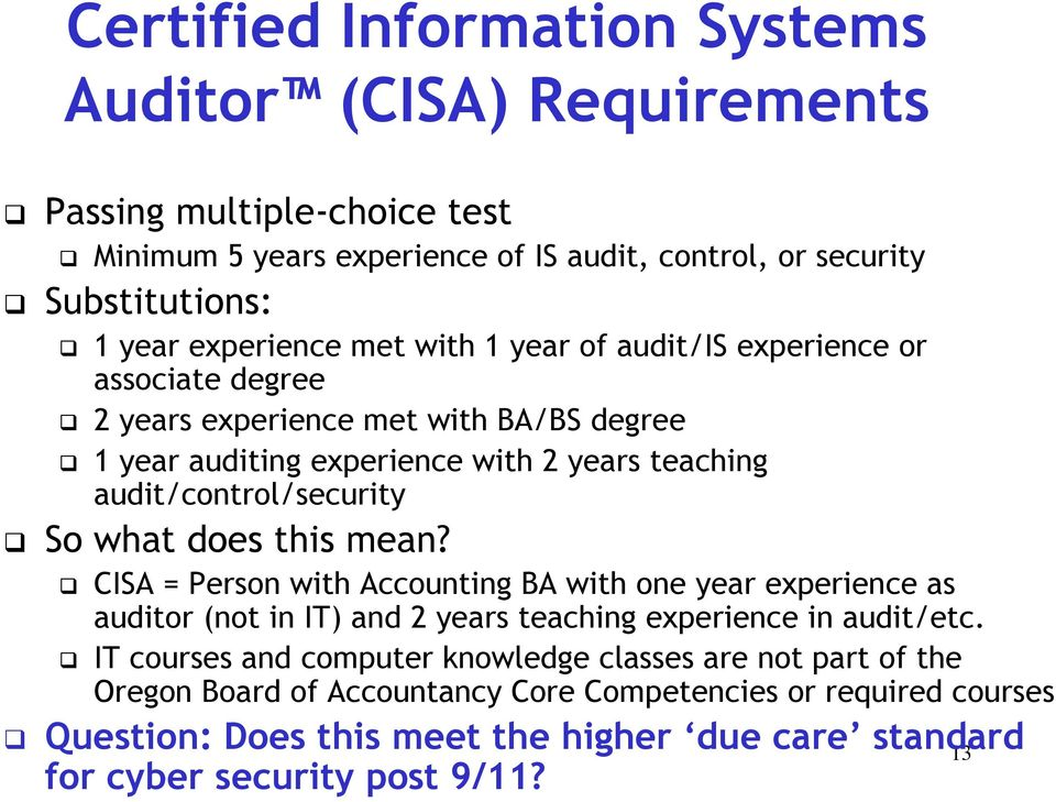 audit/control/security So what does this mean? CISA = Person with Accounting BA with one year experience as auditor (not in IT) and 2 years teaching experience in audit/etc.