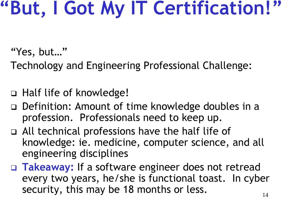 All technical professions have the half life of knowledge: ie.