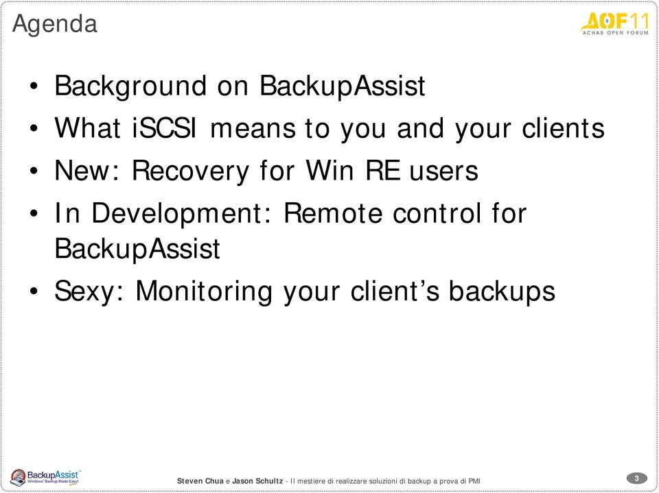for BackupAssist Sexy: Monitoring your client s backups Steven Chua e