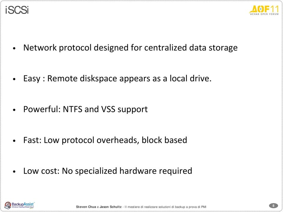 Powerful: NTFS and VSS support Fast: Low protocol overheads, block based Low