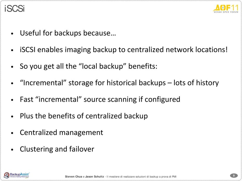 incremental source scanning if configured Plus the benefits of centralized backup Centralized management