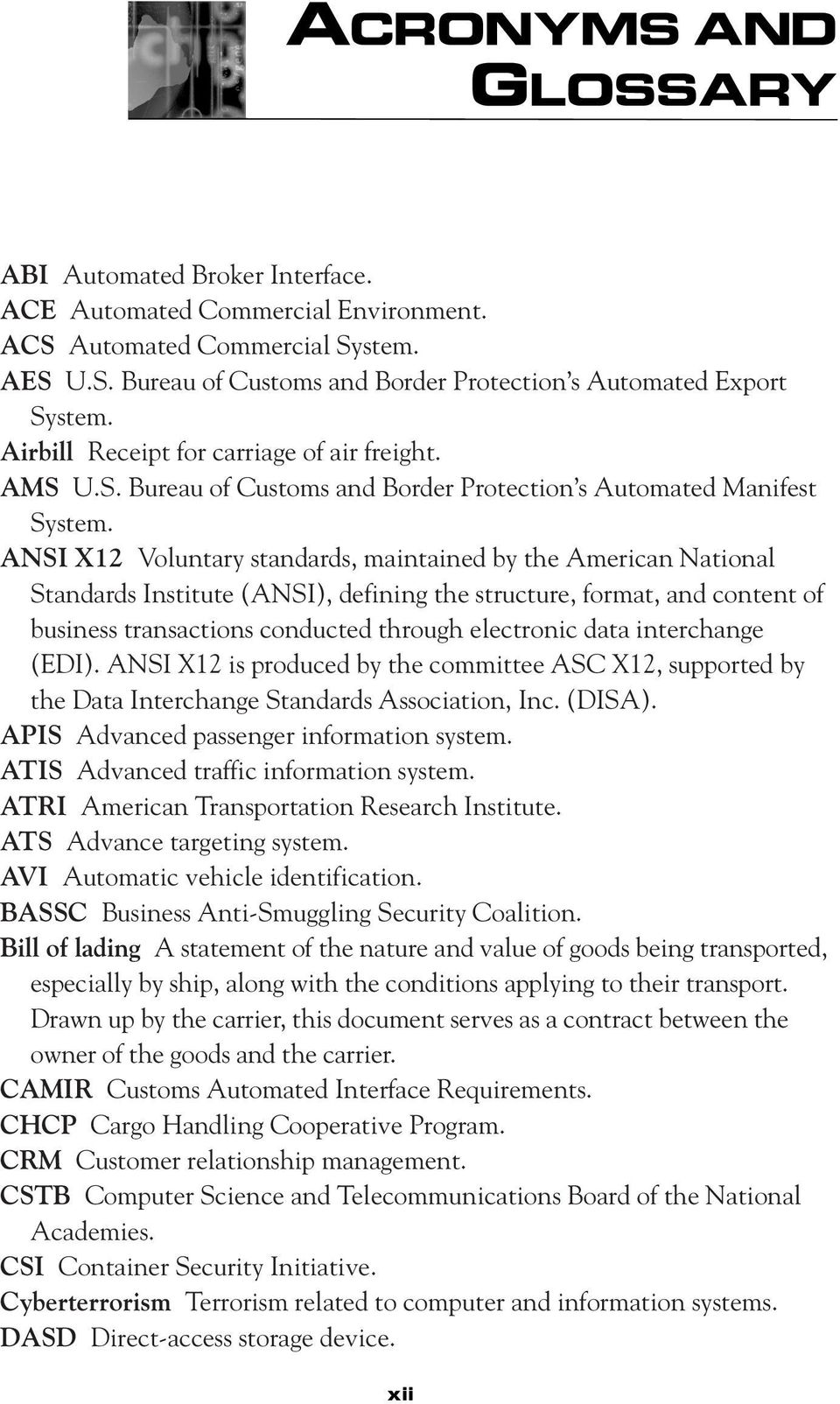 ANSI X12 Voluntary standards, maintained by the American National Standards Institute (ANSI), defining the structure, format, and content of business transactions conducted through electronic data