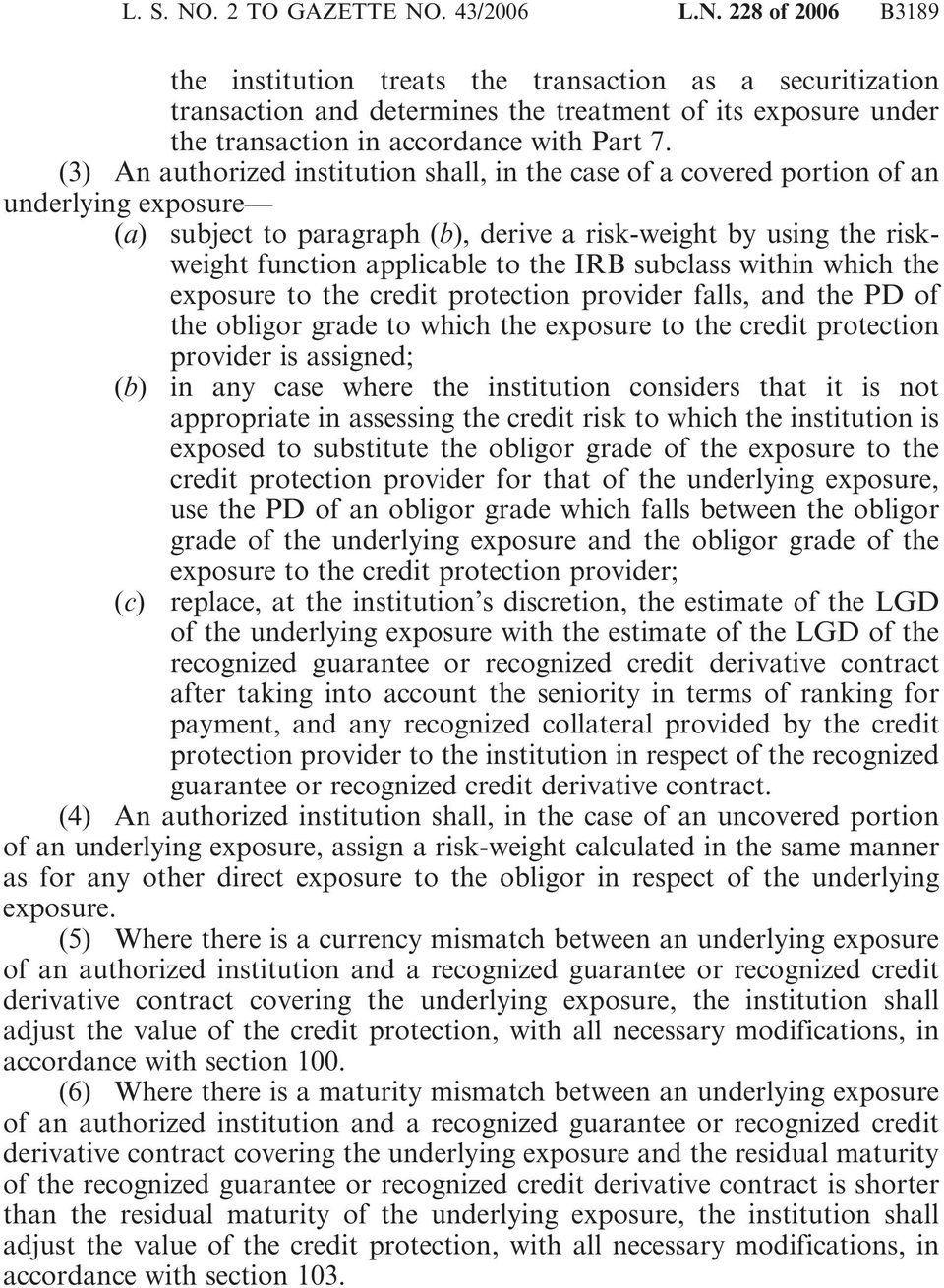 subclass within which the exposure to the credit protection provider falls, and the PD of the obligor grade to which the exposure to the credit protection provider is assigned; in any case where the