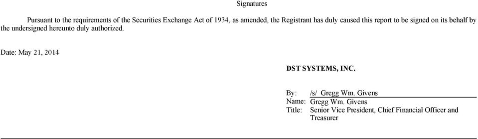 undersigned hereunto duly authorized. Date: May 21, 2014 DST SYSTEMS, INC.
