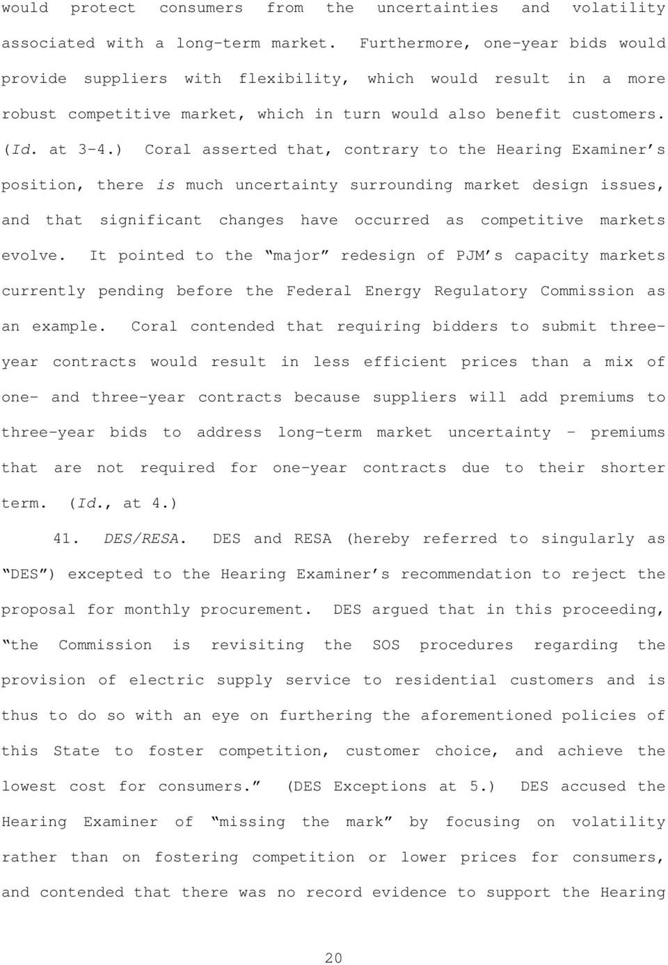 ) Coral asserted that, contrary to the Hearing Examiner s position, there is much uncertainty surrounding market design issues, and that significant changes have occurred as competitive markets