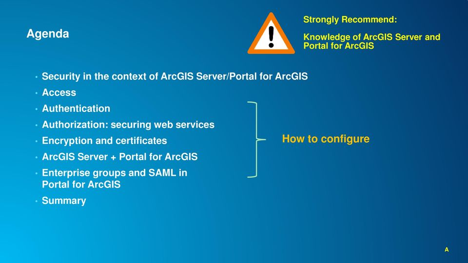 Authorization: securing web services Encryption and certificates ArcGIS Server +