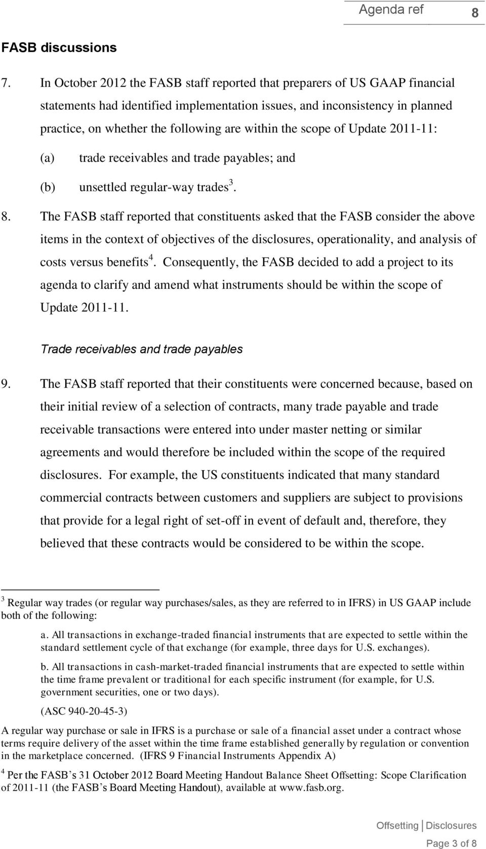 the scope of Update 2011-11: (a) trade receivables and trade payables; and (b) unsettled regular-way trades 3. 8.