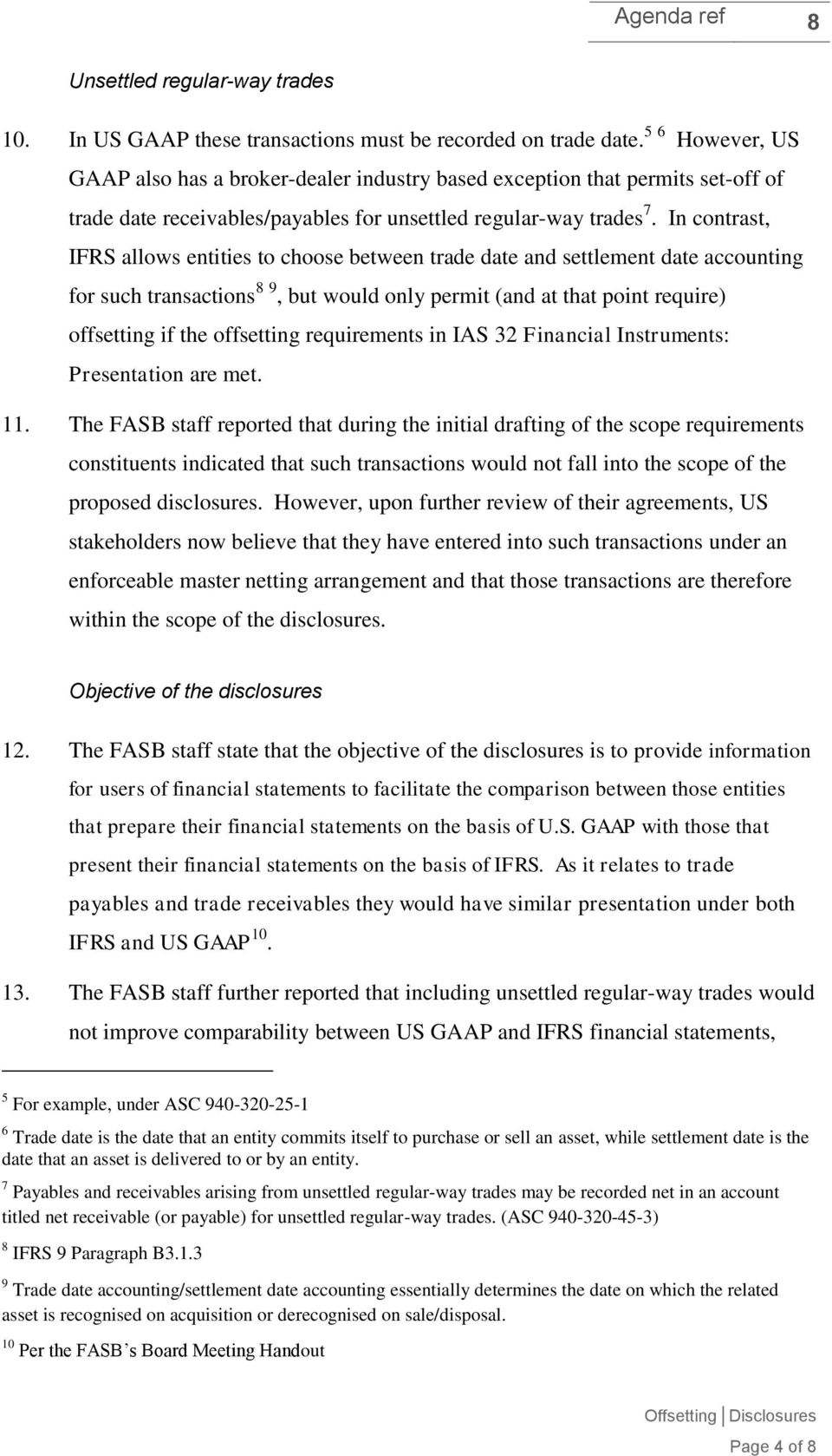 In contrast, IFRS allows entities to choose between trade date and settlement date accounting for such transactions 8 9, but would only permit (and at that point require) offsetting if the offsetting