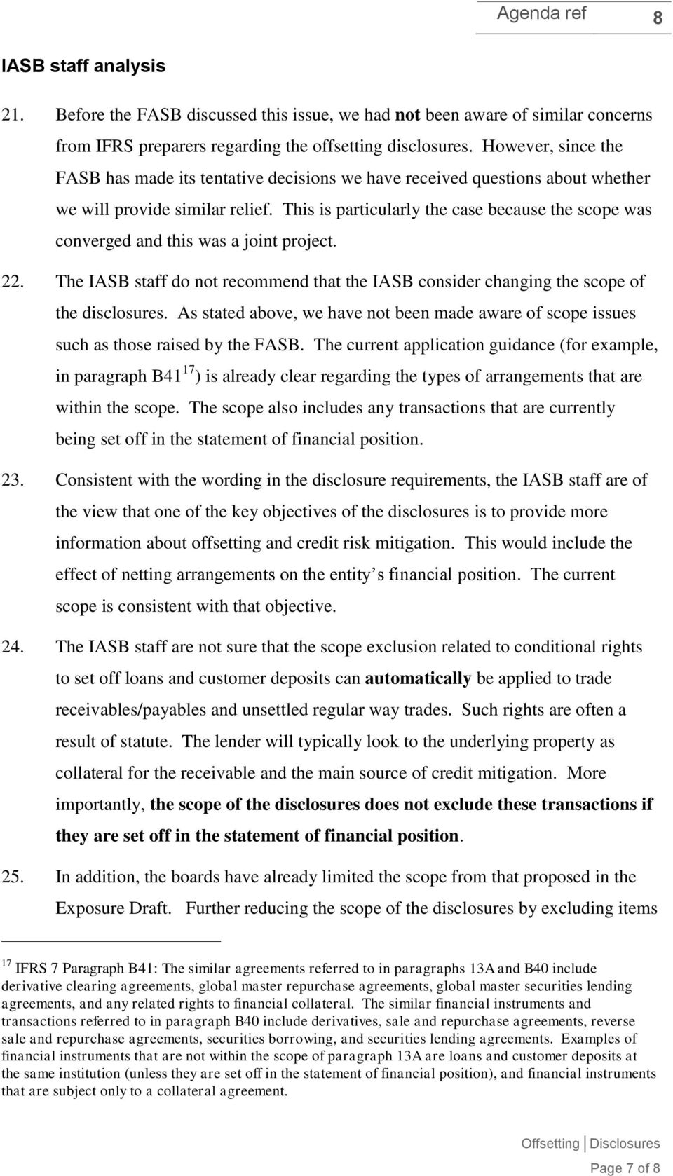 This is particularly the case because the scope was converged and this was a joint project. 22. The IASB staff do not recommend that the IASB consider changing the scope of the disclosures.