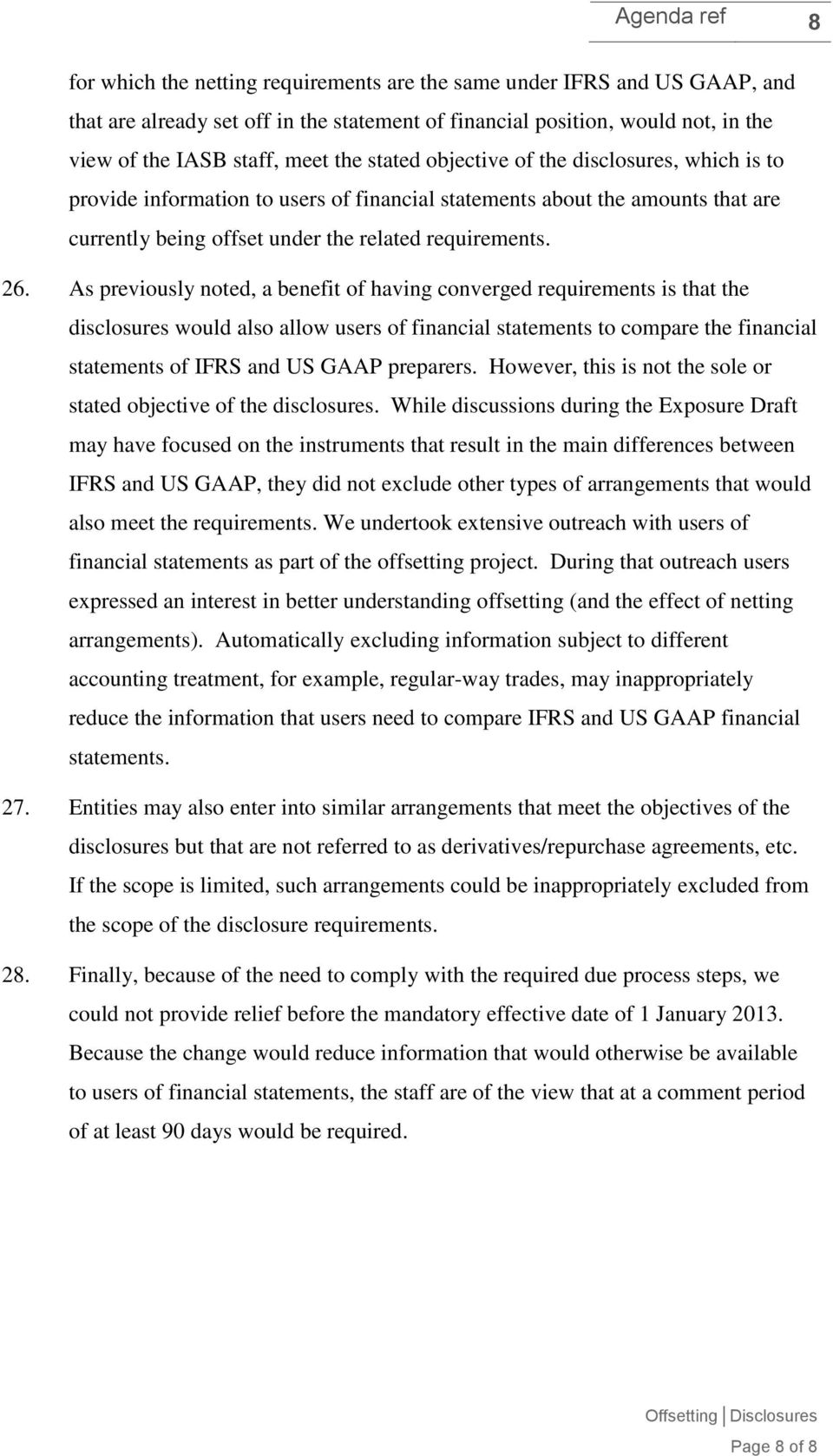 As previously noted, a benefit of having converged requirements is that the disclosures would also allow users of financial statements to compare the financial statements of IFRS and US GAAP