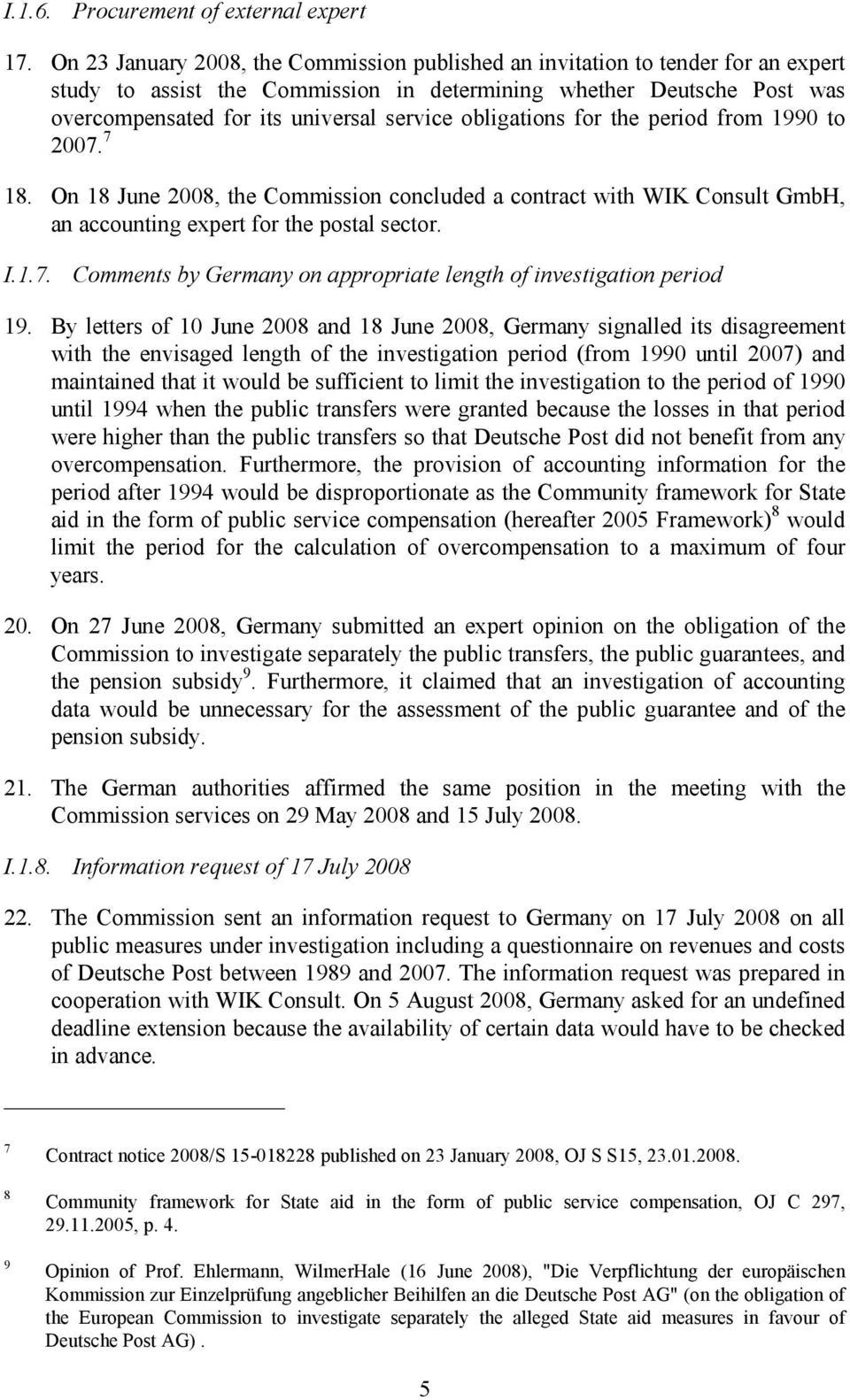 obligations for the period from 1990 to 2007. 7 18. On 18 June 2008, the Commission concluded a contract with WIK Consult GmbH, an accounting expert for the postal sector. I.1.7. Comments by Germany on appropriate length of investigation period 19.