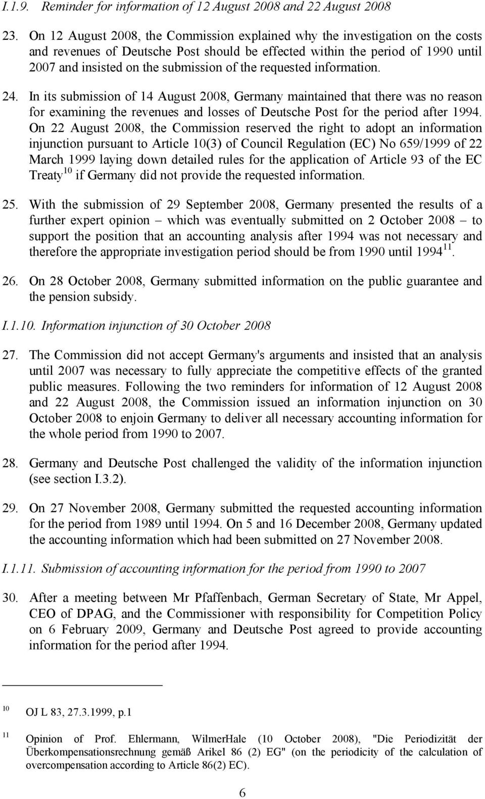 the requested information. 24. In its submission of 14 August 2008, Germany maintained that there was no reason for examining the revenues and losses of Deutsche Post for the period after 1994.