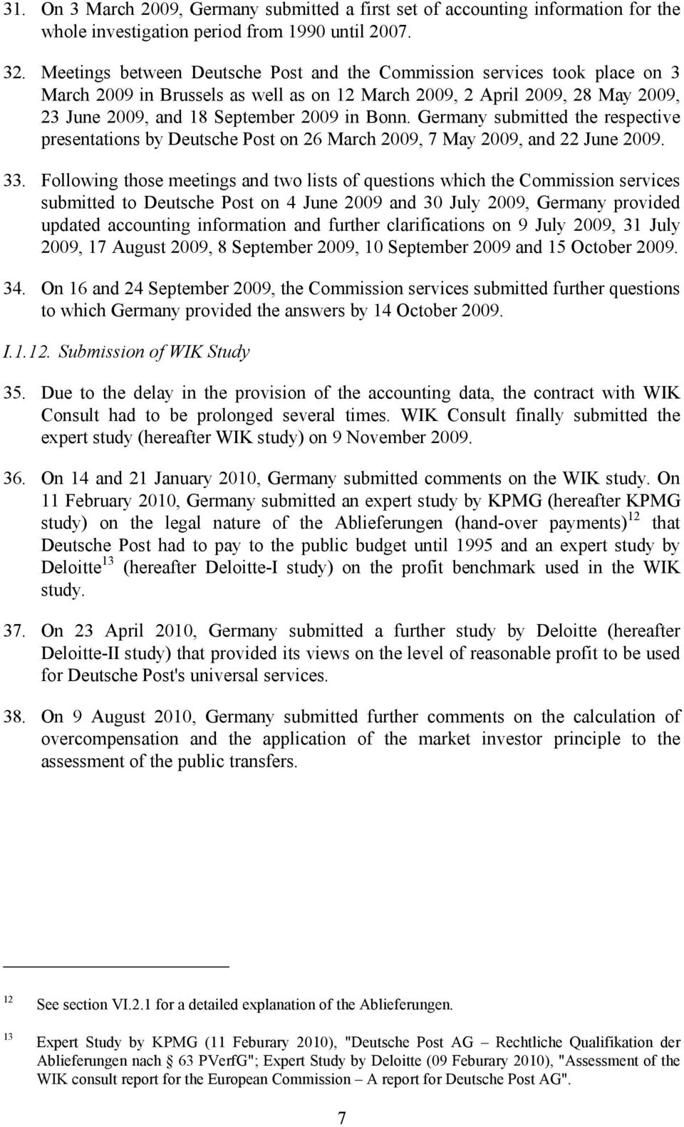Germany submitted the respective presentations by Deutsche Post on 26 March 2009, 7 May 2009, and 22 June 2009. 33.