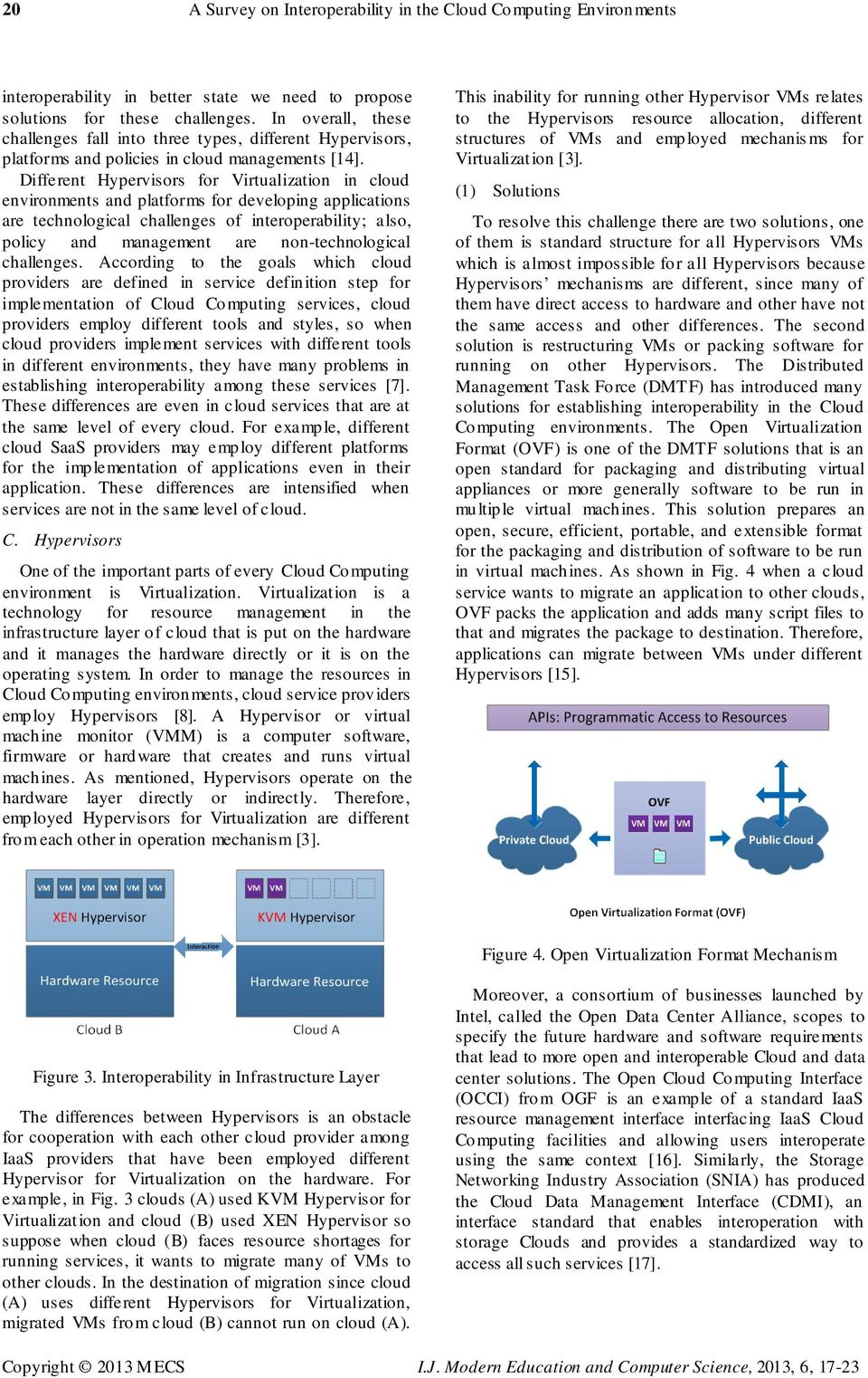 Different Hypervisors for Virtualization in cloud environments and platforms for developing applications are technological challenges of interoperability; also, policy and management are