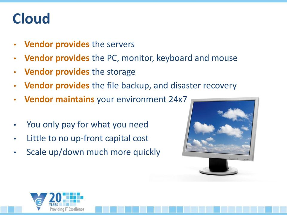 disaster recovery Vendor maintains your environment 24x7 You only pay for