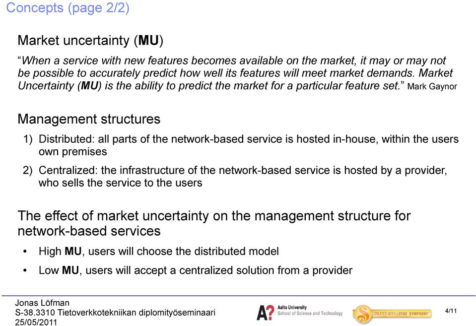 Mark Gaynor Management structures 1) Distributed: all parts of the network-based service is hosted in-house, within the users own premises 2) Centralized: the infrastructure of the