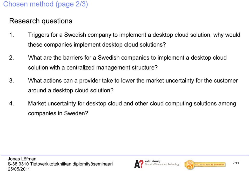 What are the barriers for a Swedish companies to implement a desktop cloud solution with a centralized management structure? 3.