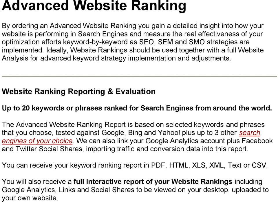 Ideally, Website Rankings should be used together with a full Website Analysis for advanced keyword strategy implementation and adjustments.