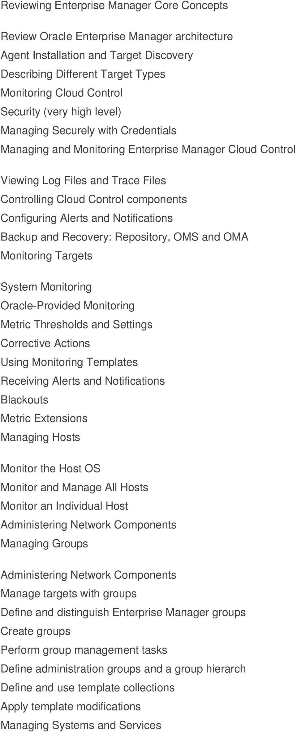 and Notifications Backup and Recovery: Repository, OMS and OMA Monitoring Targets System Monitoring Oracle-Provided Monitoring Metric Thresholds and Settings Corrective Actions Using Monitoring