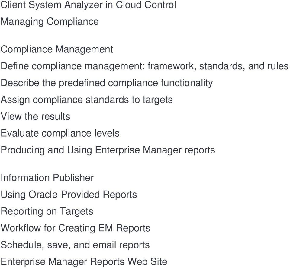 results Evaluate compliance levels Producing and Using Enterprise Manager reports Information Publisher Using