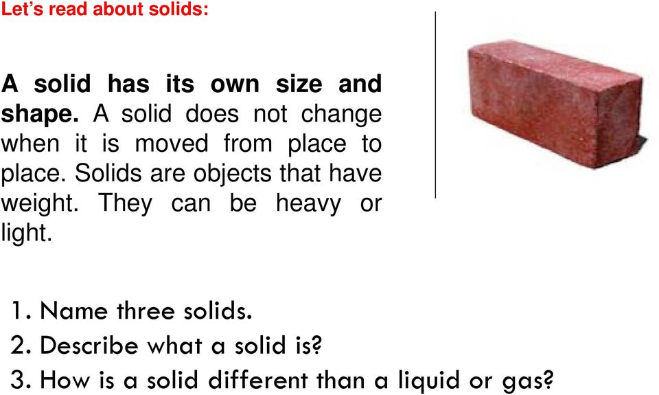 Solids are objects that have weight. They can be heavy or light.