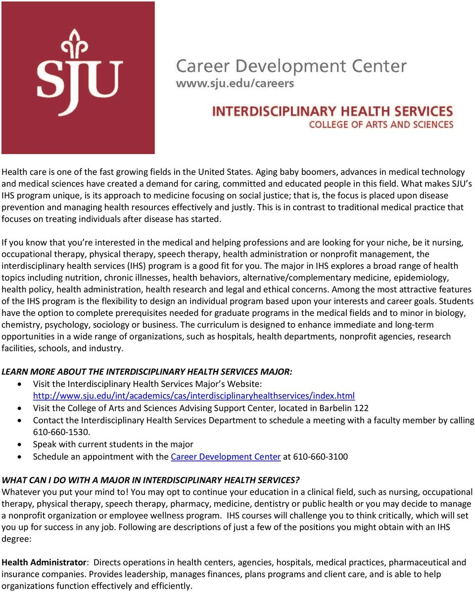 What makes SJU s IHS program unique, is its approach to medicine focusing on social justice; that is, the focus is placed upon disease prevention and managing health resources effectively and justly.