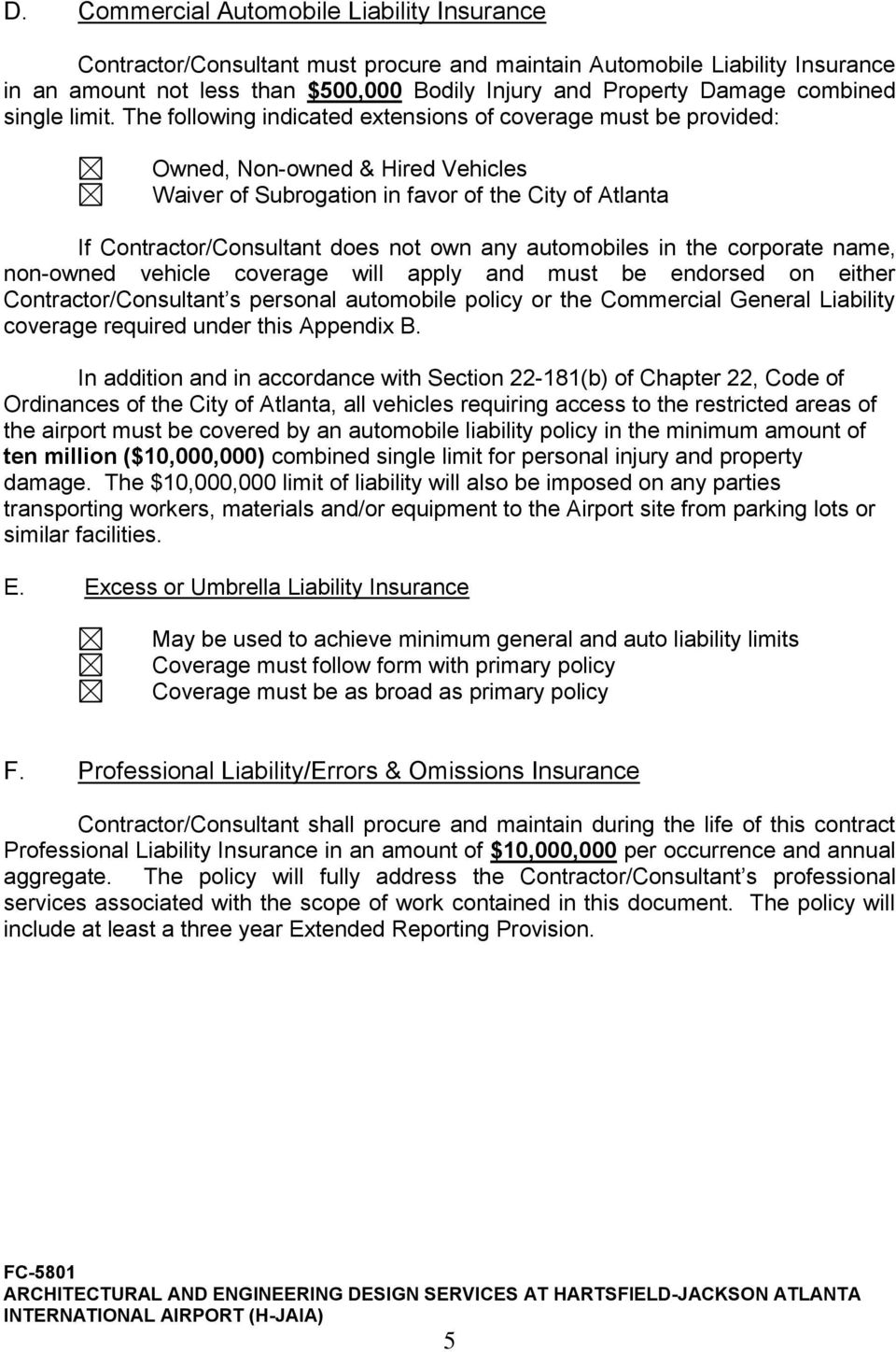 The following indicated extensions of coverage must be provided: Owned, Non-owned & Hired Vehicles Waiver of Subrogation in favor of the City of Atlanta If Contractor/Consultant does not own any