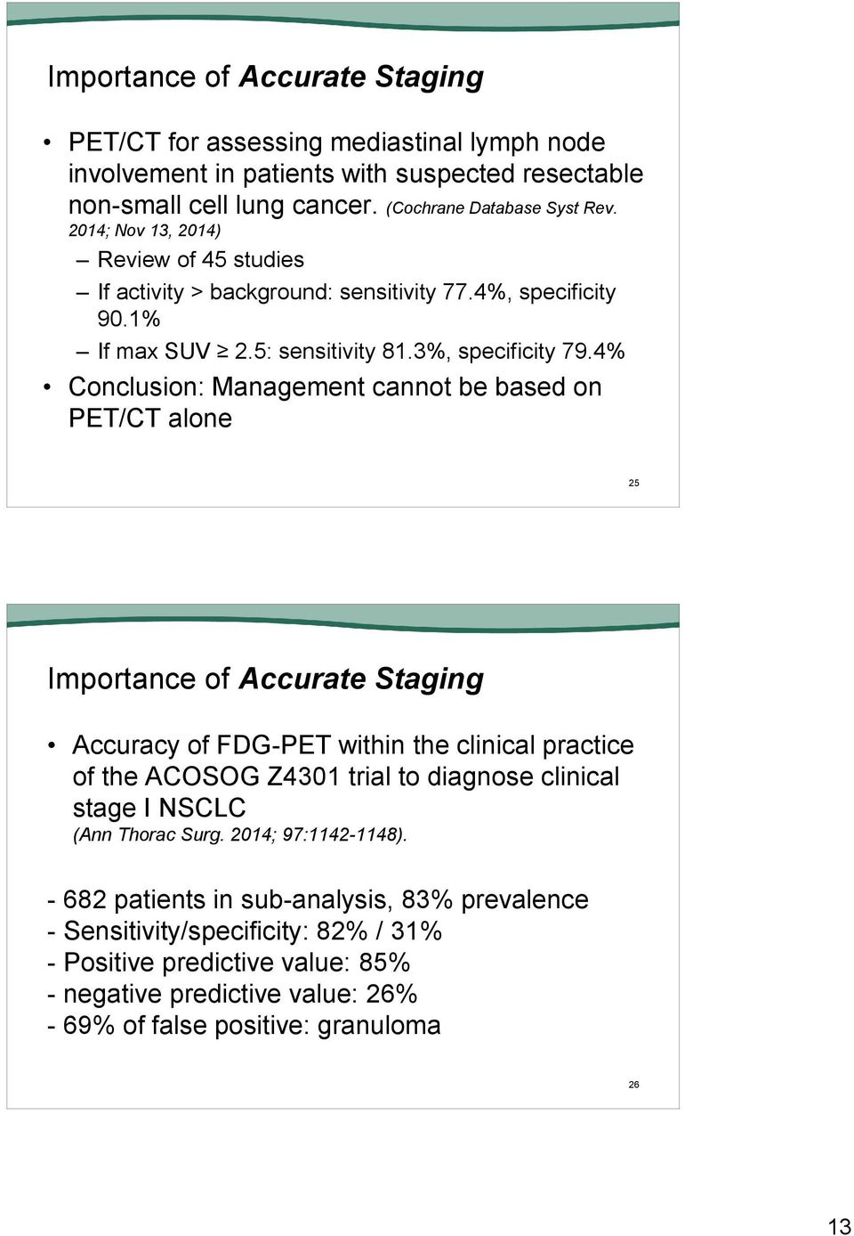 4% Conclusion: Management cannot be based on PET/CT alone 25 Importance of Accurate Staging Accuracy of FDG-PET within the clinical practice of the ACOSOG Z4301 trial to diagnose clinical