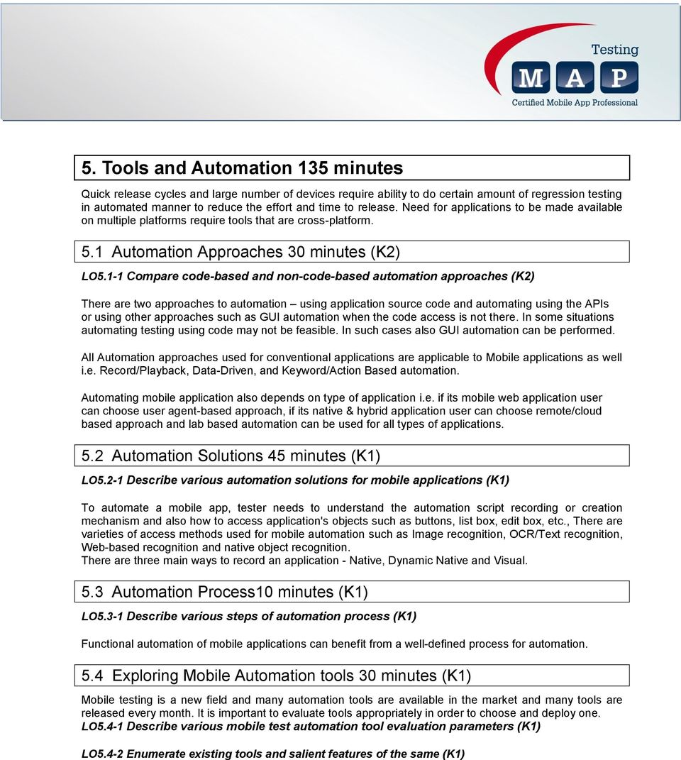 1-1 Compare code-based and non-code-based automation approaches (K2) There are two approaches to automation using application source code and automating using the APIs or using other approaches such