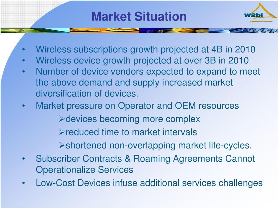 Market pressure on Operator and OEM resources devices becoming more complex reduced time to market intervals shortened