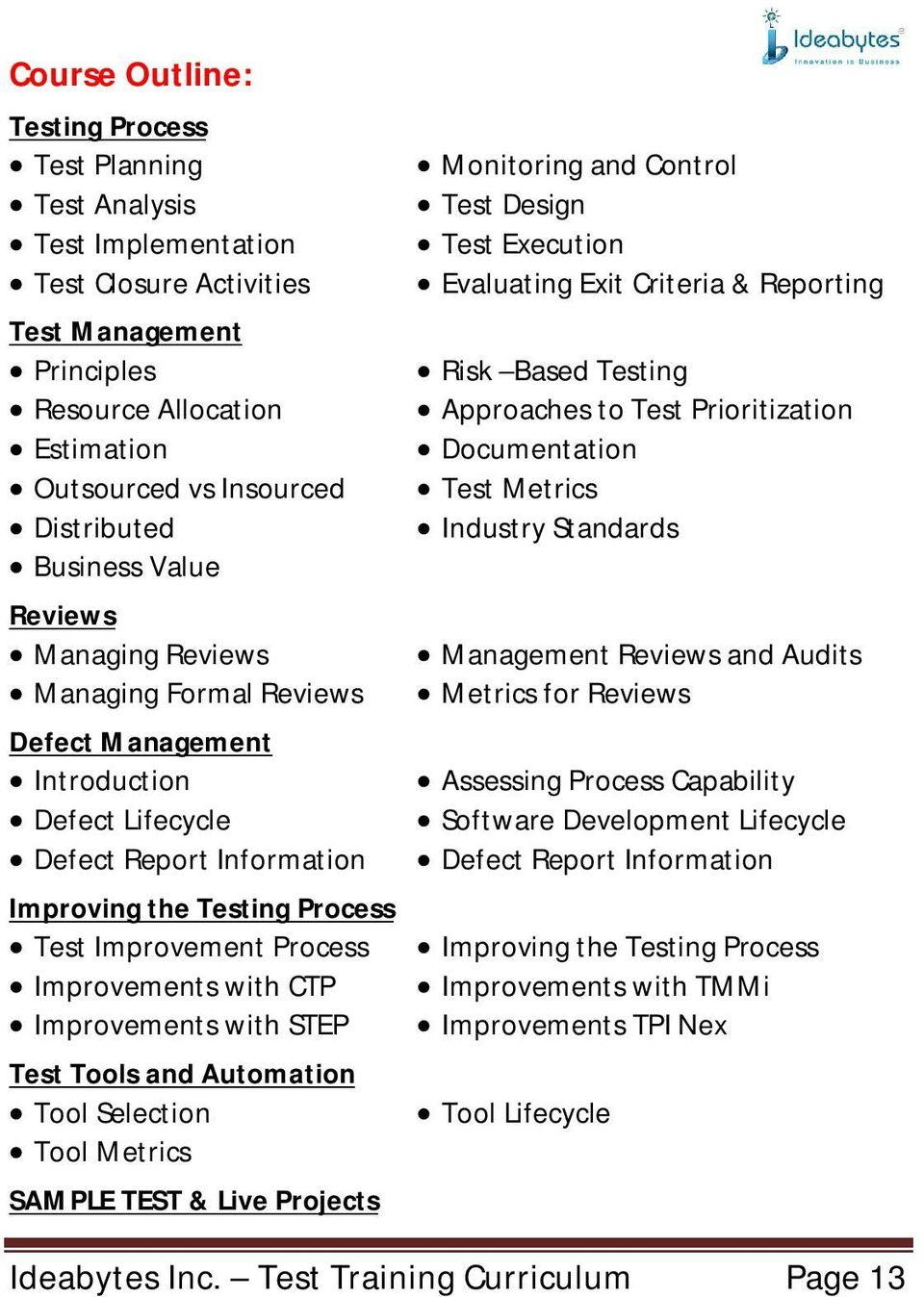 Improvements with CTP Improvements with STEP Test Tools and Automation Tool Selection Tool Metrics SAMPLE TEST & Live Projects Monitoring and Control Test Design Test Execution Evaluating Exit