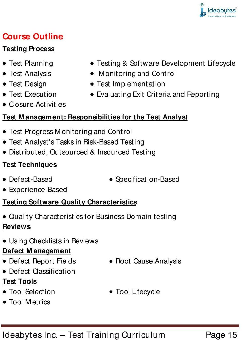Outsourced & Insourced Testing Test Techniques Defect-Based Experience-Based Testing Software Quality Characteristics Specification-Based Quality Characteristics for Business Domain testing