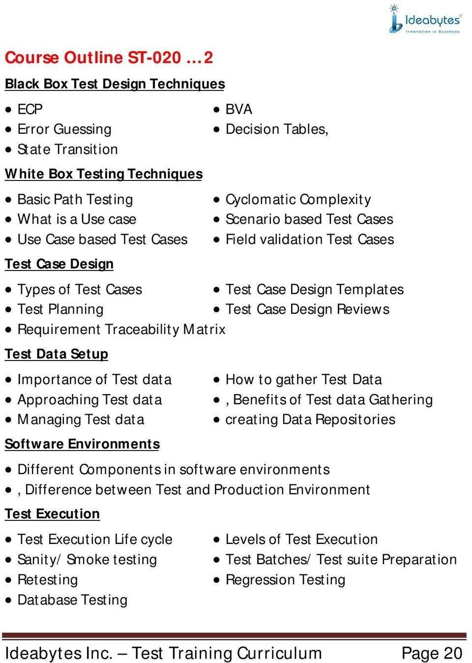 Requirement Traceability Matrix Test Data Setup Importance of Test data Approaching Test data Managing Test data Software Environments How to gather Test Data, Benefits of Test data Gathering