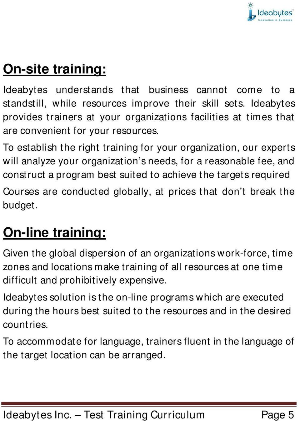 To establish the right training for your organization, our experts will analyze your organization s needs, for a reasonable fee, and construct a program best suited to achieve the targets required