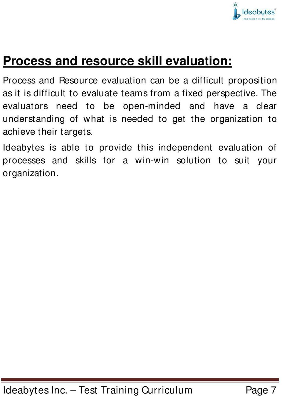 The evaluators need to be open-minded and have a clear understanding of what is needed to get the organization to
