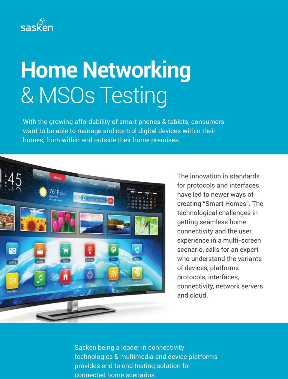 The technological challenges in getting seamless home connectivity and the user experience in a multi-screen scenario, calls for an expert who understand the variants of devices,