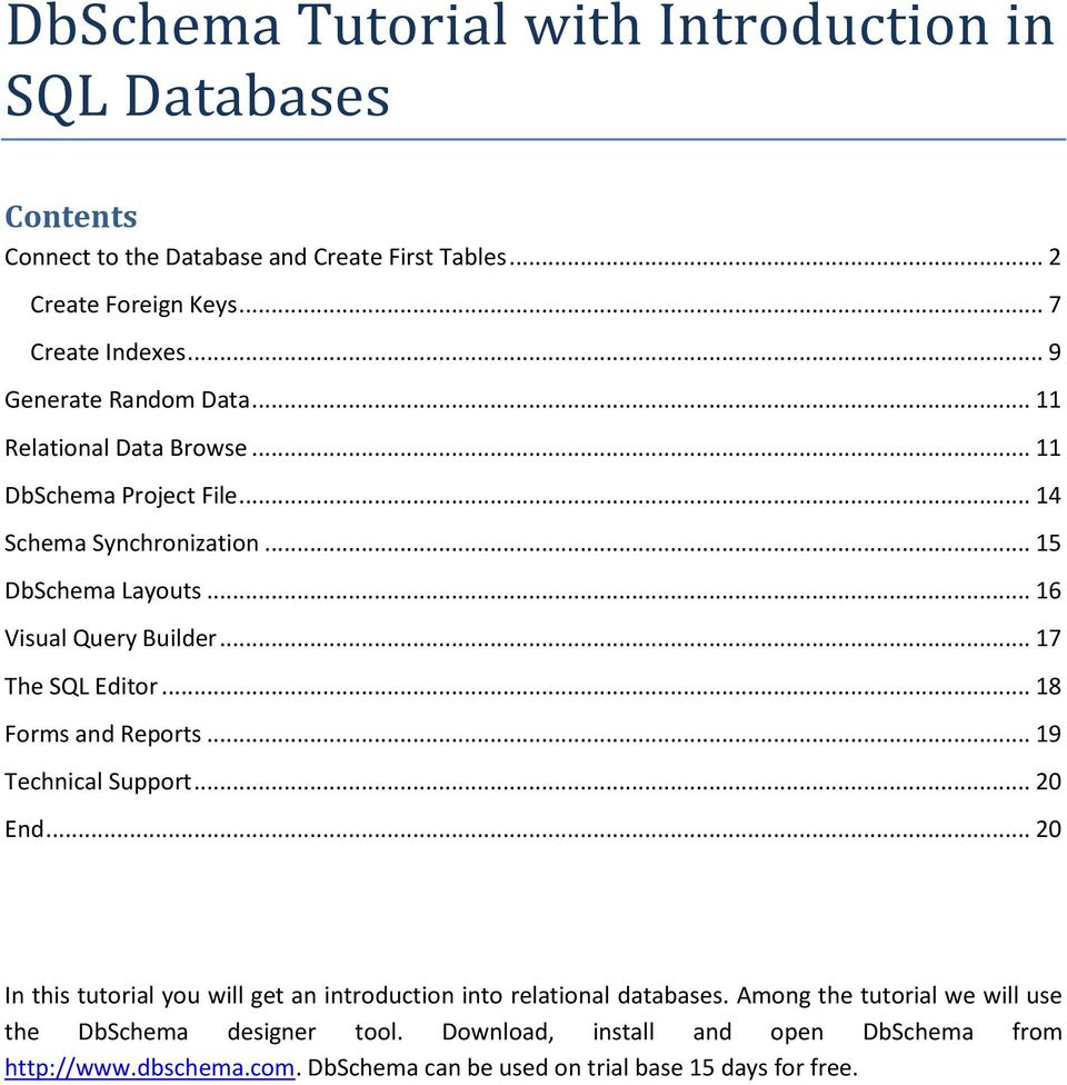 .. 17 The SQL Editor... 18 Forms and Reports... 19 Technical Support... 20 End... 20 In this tutorial you will get an introduction into relational databases.