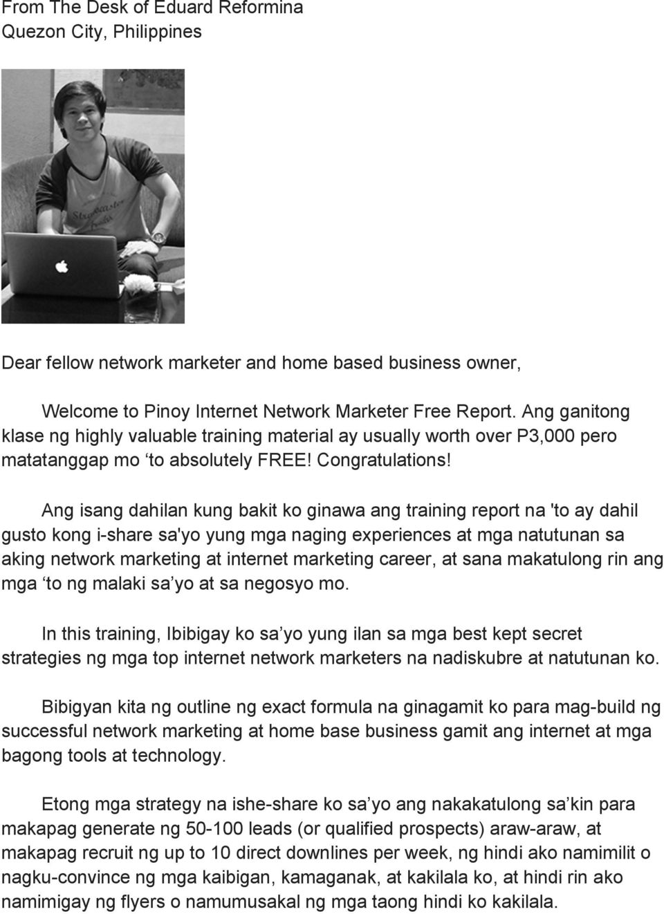 Ang isang dahilan kung bakit ko ginawa ang training report na 'to ay dahil gusto kong i-share sa'yo yung mga naging experiences at mga natutunan sa aking network marketing at internet marketing