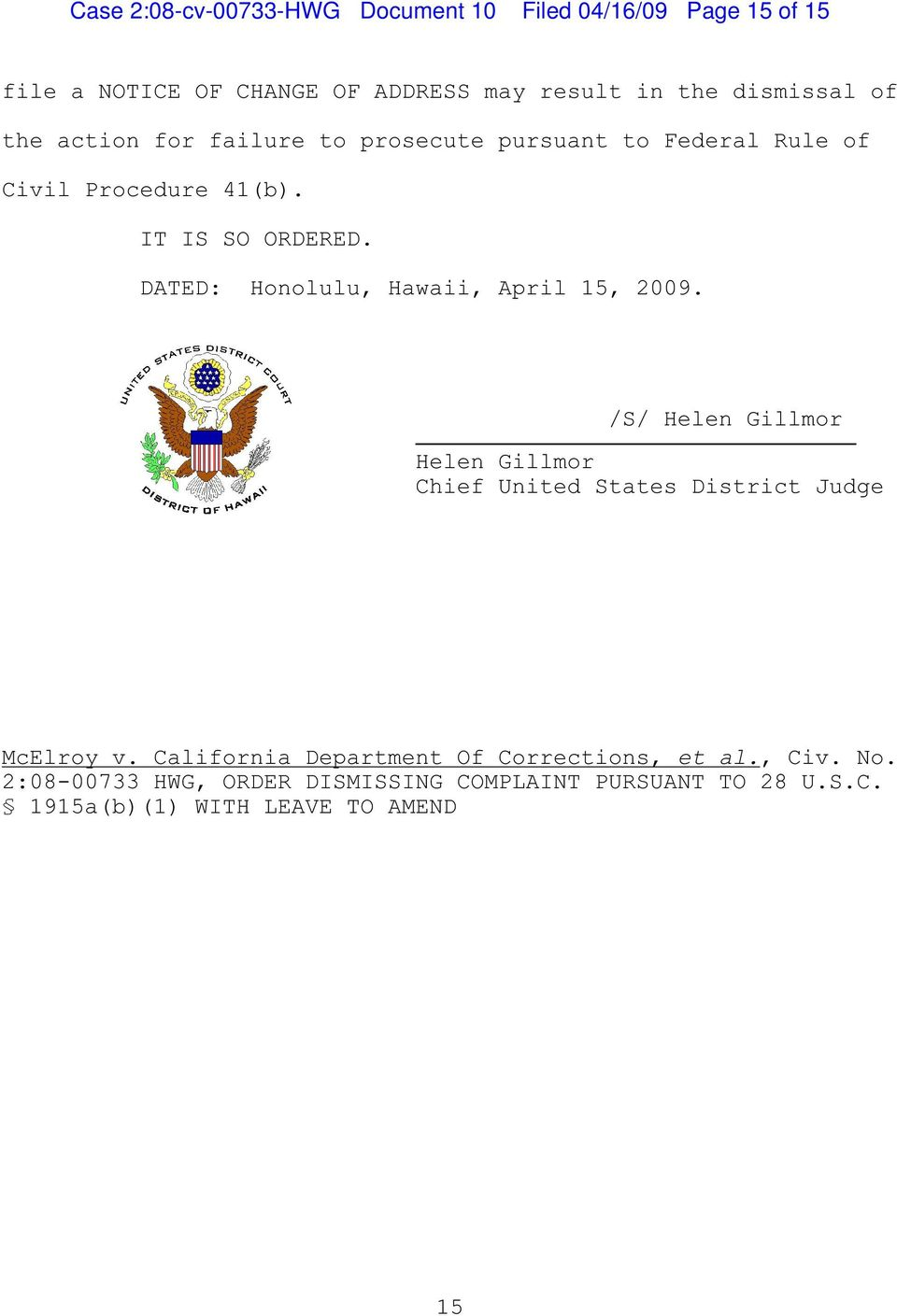 DATED: Honolulu, Hawaii, April 15, 2009. /S/ Helen Gillmor Helen Gillmor Chief United States District Judge McElroy v.
