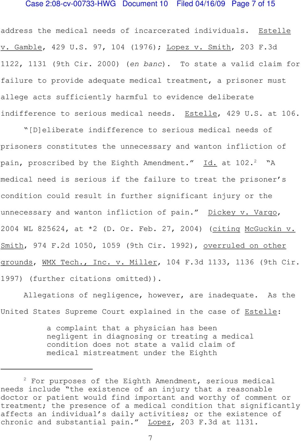 To state a valid claim for failure to provide adequate medical treatment, a prisoner must allege acts sufficiently harmful to evidence deliberate indifference to serious medical needs. Estelle, 429 U.