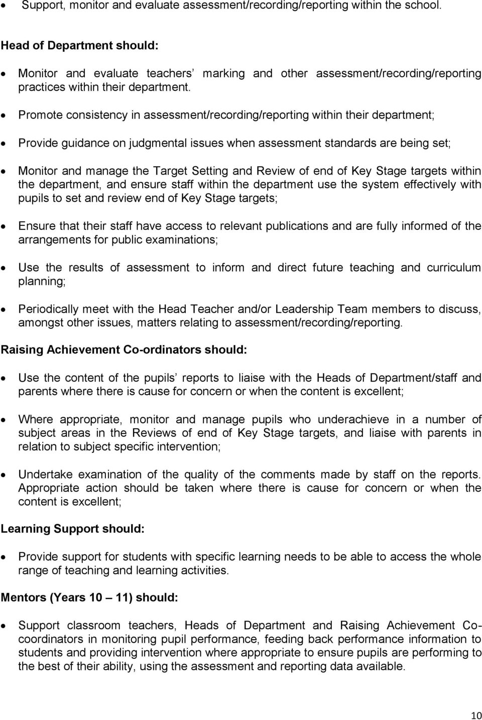Promote consistency in assessment/recording/reporting within their department; Provide guidance on judgmental issues when assessment standards are being set; Monitor and manage the Target Setting and