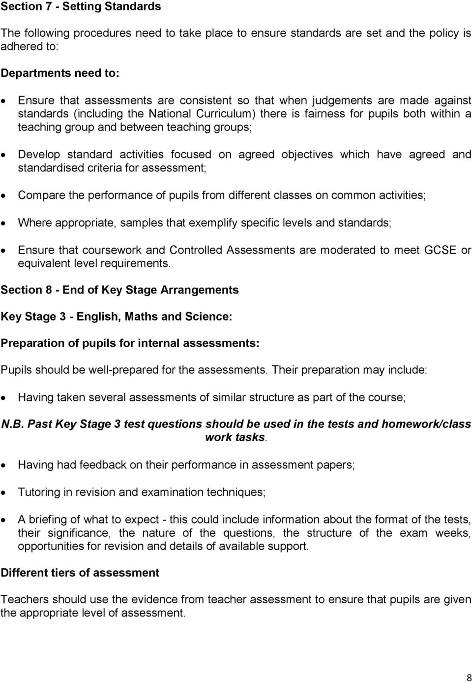 focused on agreed objectives which have agreed and standardised criteria for assessment; Compare the performance of pupils from different classes on common activities; Where appropriate, samples that