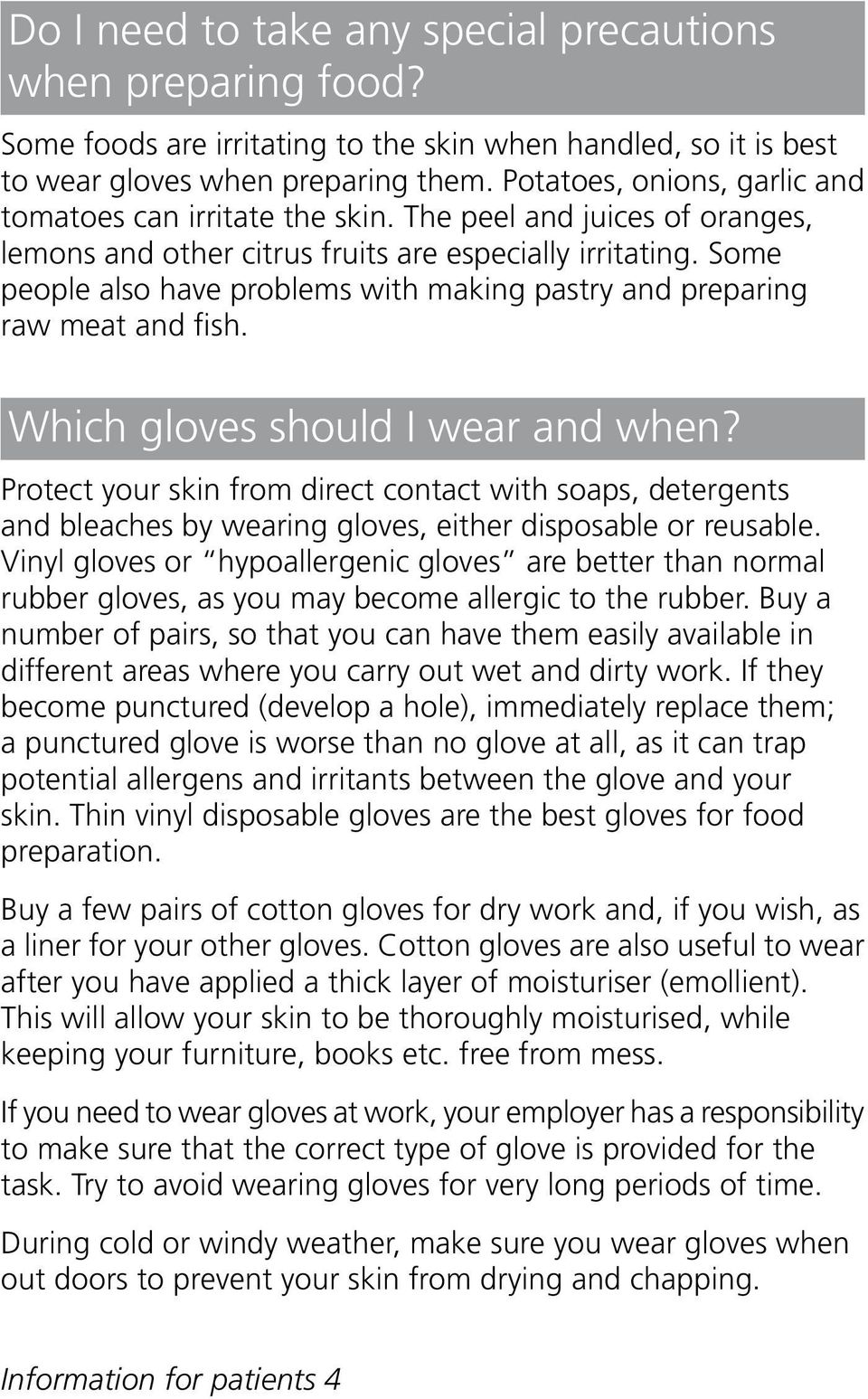 Some people also have problems with making pastry and preparing raw meat and fish. Which gloves should I wear and when?