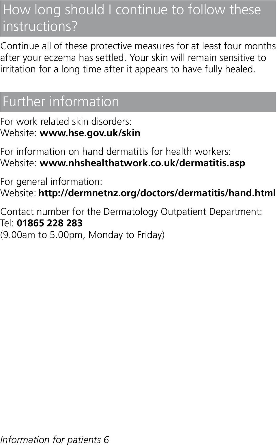 hse.gov.uk/skin For information on hand dermatitis for health workers: Website: www.nhshealthatwork.co.uk/dermatitis.