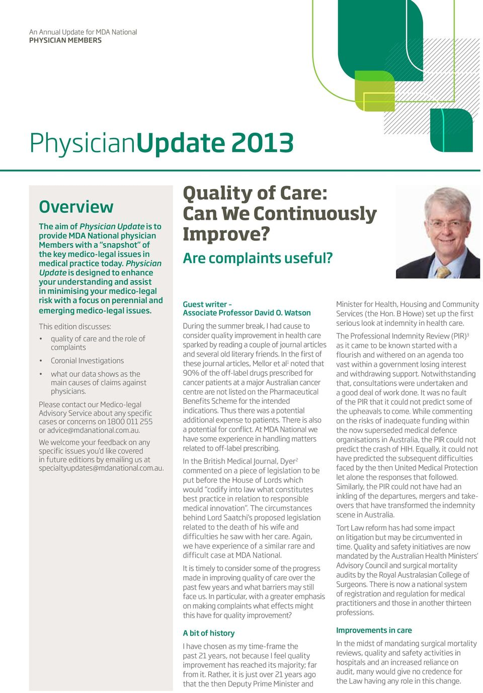 This edition discusses: quality of care and the role of complaints Coronial Investigations what our data shows as the main causes of claims against physicians.