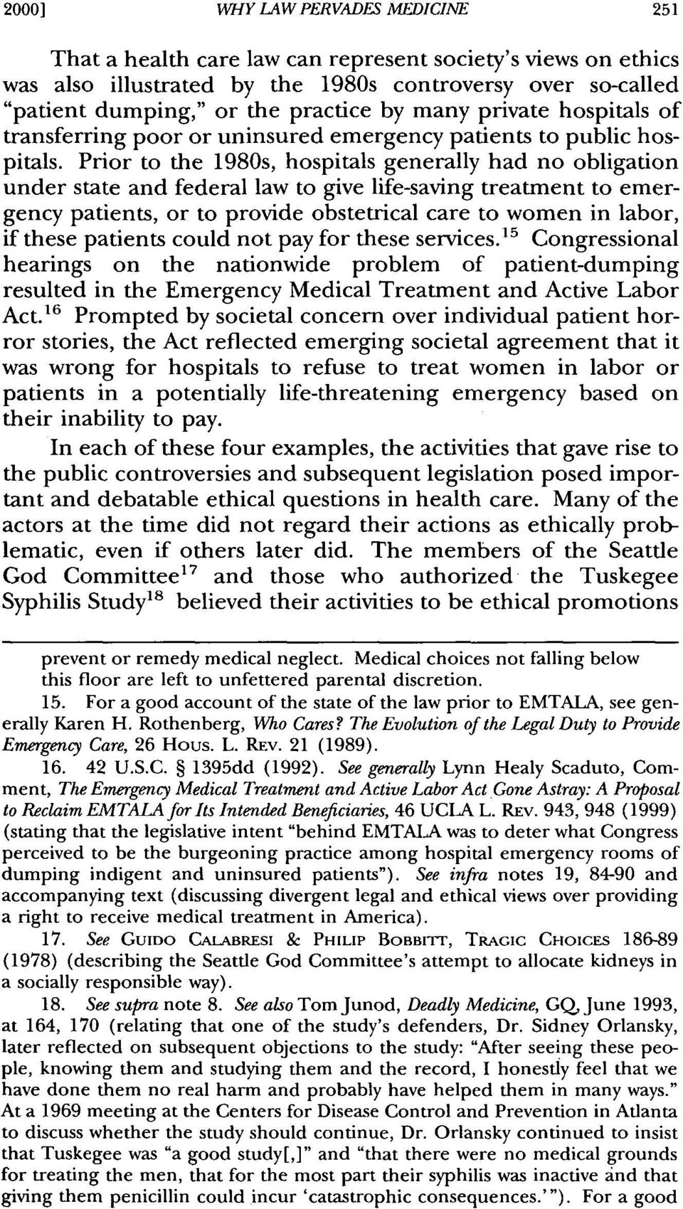 Prior to the 1980s, hospitals generally had no obligation under state and federal law to give life-saving treatment to emergency patients, or to provide obstetrical care to women in labor, if these