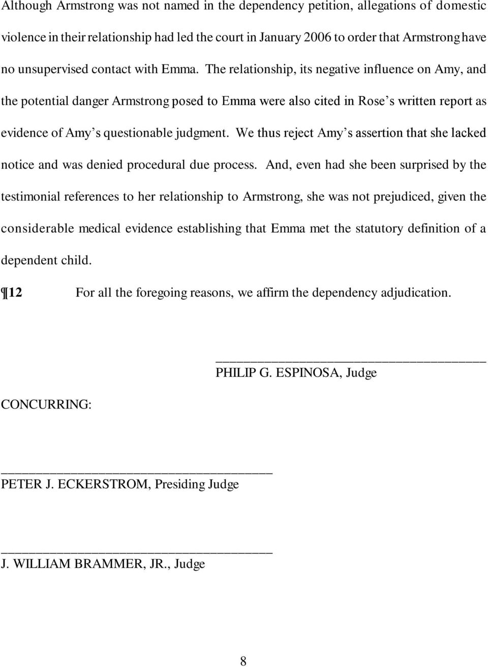The relationship, its negative influence on Amy, and the potential danger Armstrong posed to Emma were also cited in Rose s written report as evidence of Amy s questionable judgment.