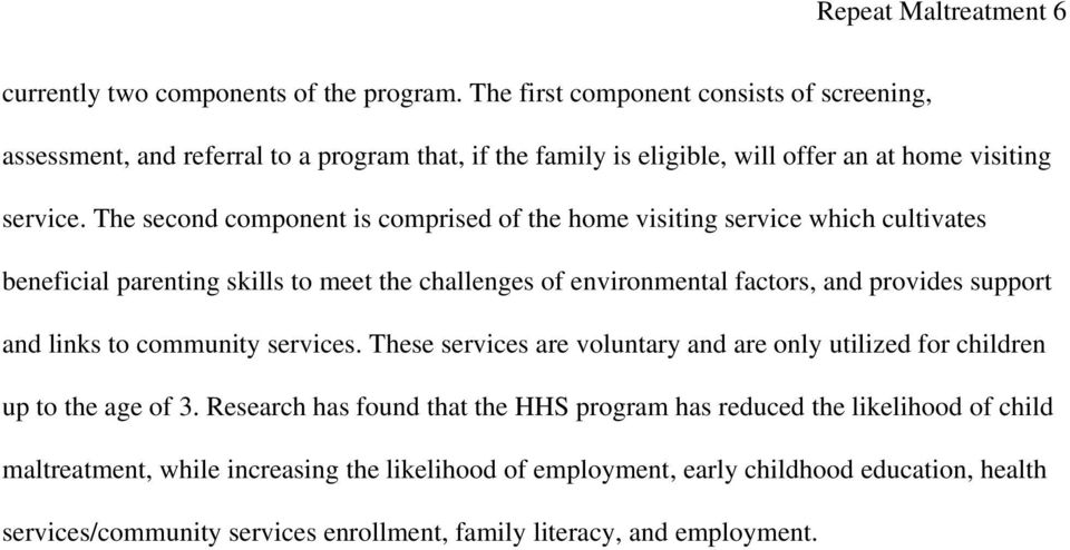 The second component is comprised of the home visiting service which cultivates beneficial parenting skills to meet the challenges of environmental factors, and provides support and links